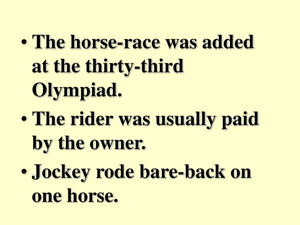 The horse-race was added at the thirty-third Olympiad.