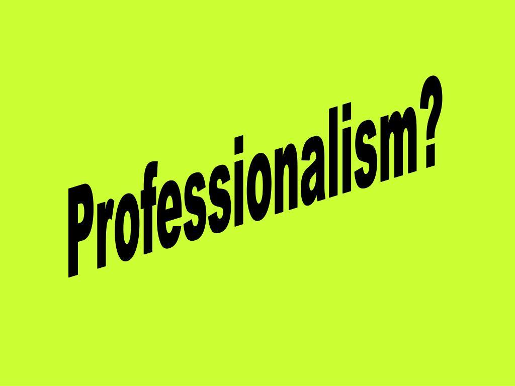 Professionalism?