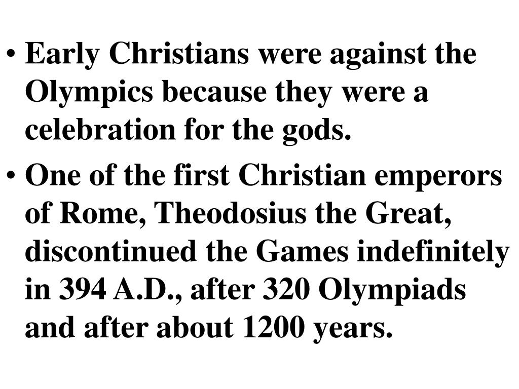Early Christians were against the Olympics because they were a celebration for the gods.