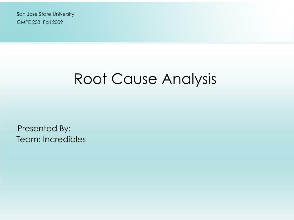 root cause analysis presented by team incredibles l.