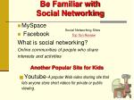 be familiar with social networking