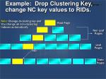 example drop clustering key change nc key values to rids