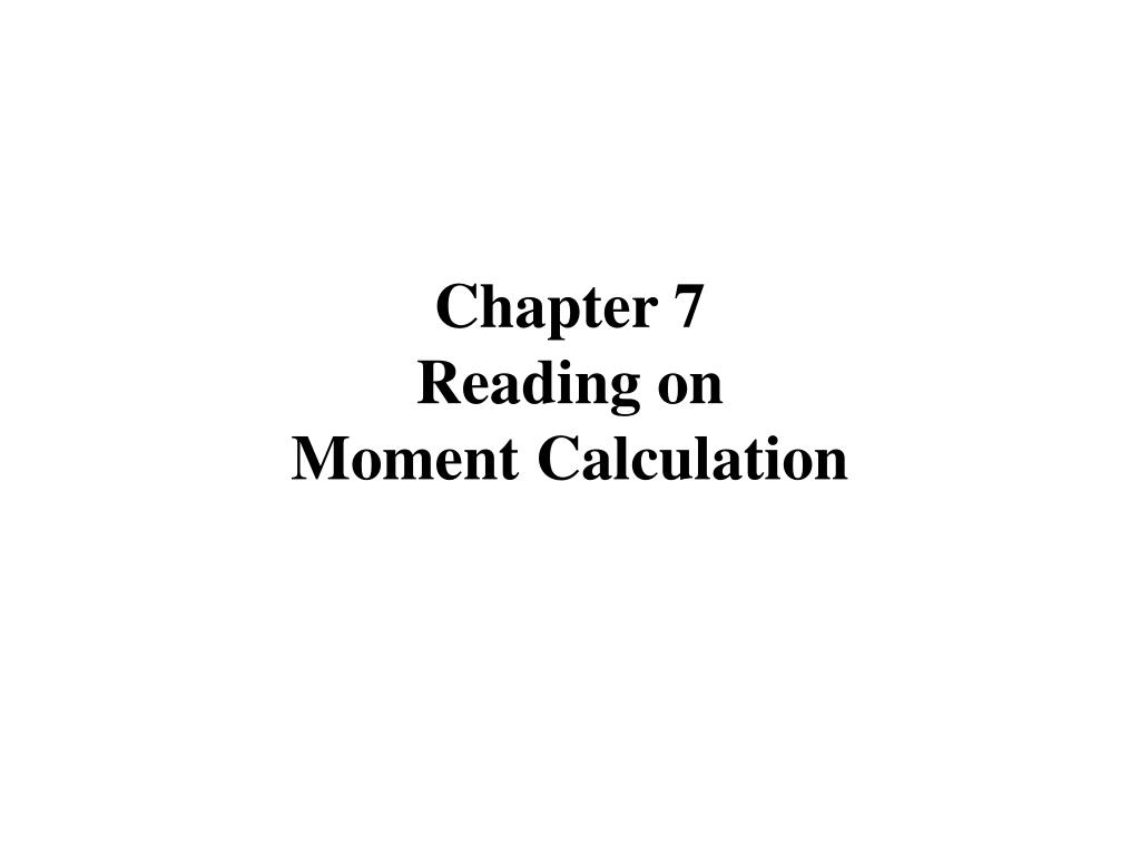 chapter 7 reading on moment calculation l.