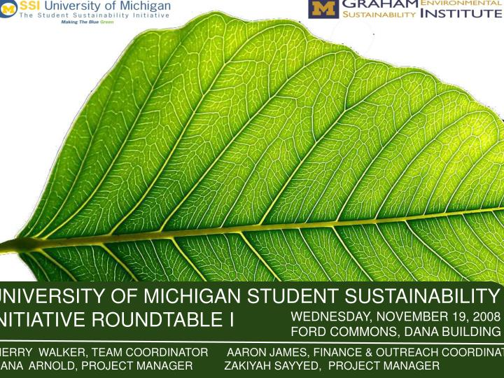 UNIVERSITY OF MICHIGAN STUDENT SUSTAINABILITY INITIATIVE ROUNDTABLE I