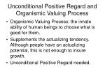 unconditional positive regard and organismic valuing process