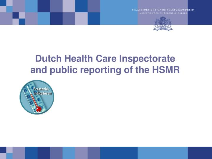 dutch health care inspectorate and public reporting of the hsmr n.