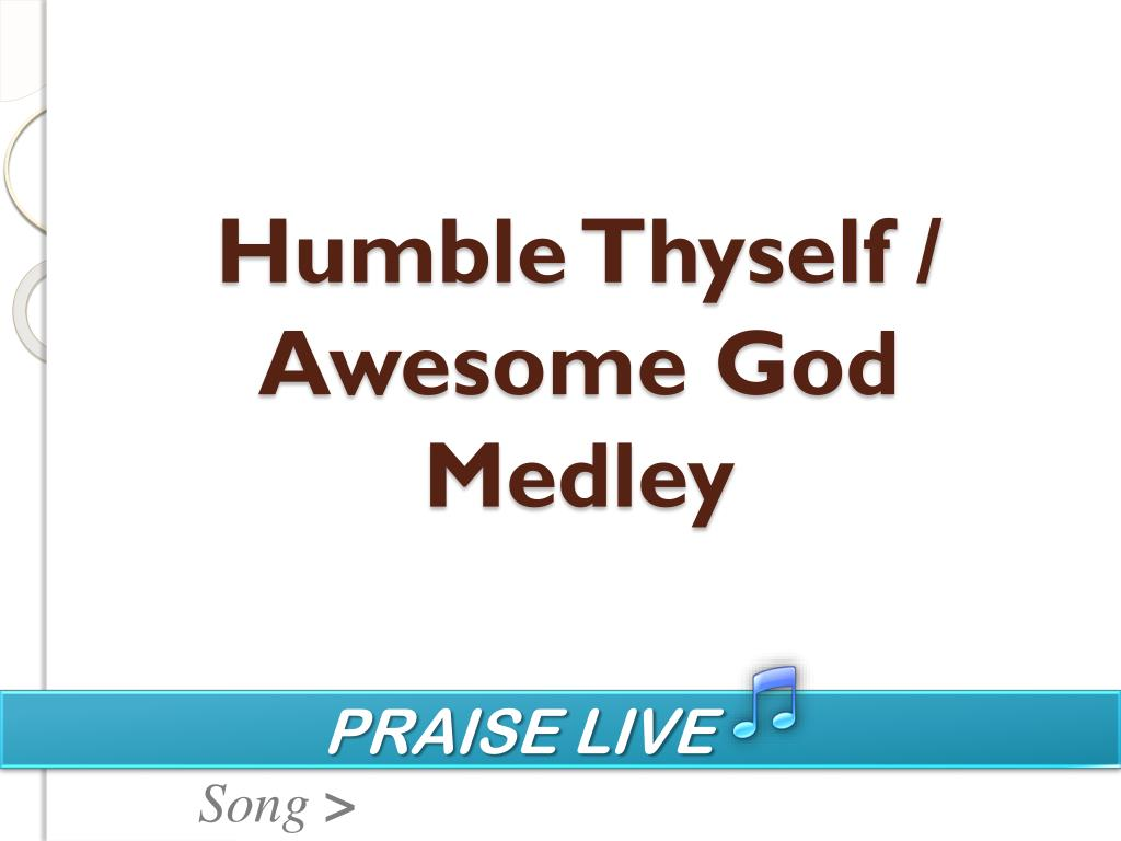 humble thyself awesome god medley l.