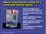 bench scale reactors allow for a controlled testing regime16