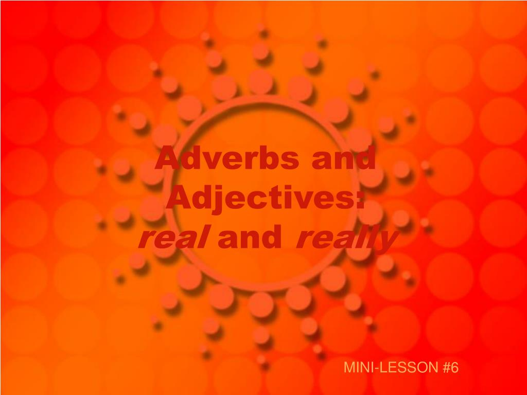 adverbs and adjectives real and really l.