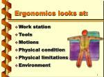 ergonomics looks at