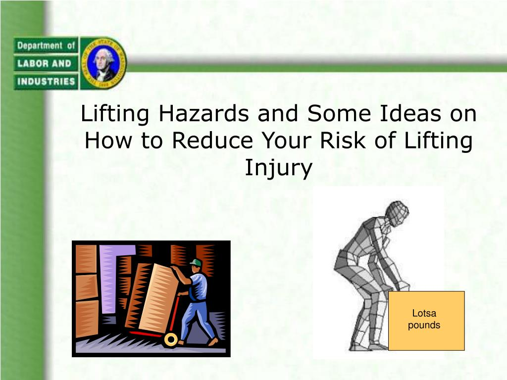 lifting hazards and some ideas on how to reduce your risk of lifting injury l.