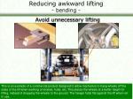 reducing awkward lifting bending33