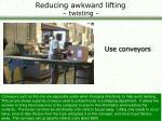 reducing awkward lifting twisting