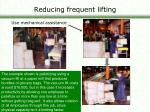 reducing frequent lifting