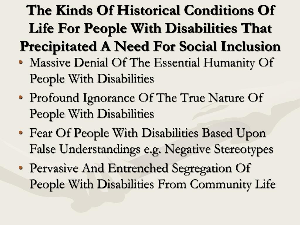 The Kinds Of Historical Conditions Of Life For People With Disabilities That Precipitated A Need For Social Inclusion