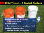cold towel 3 bucket system