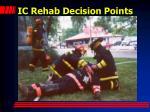 ic rehab decision points