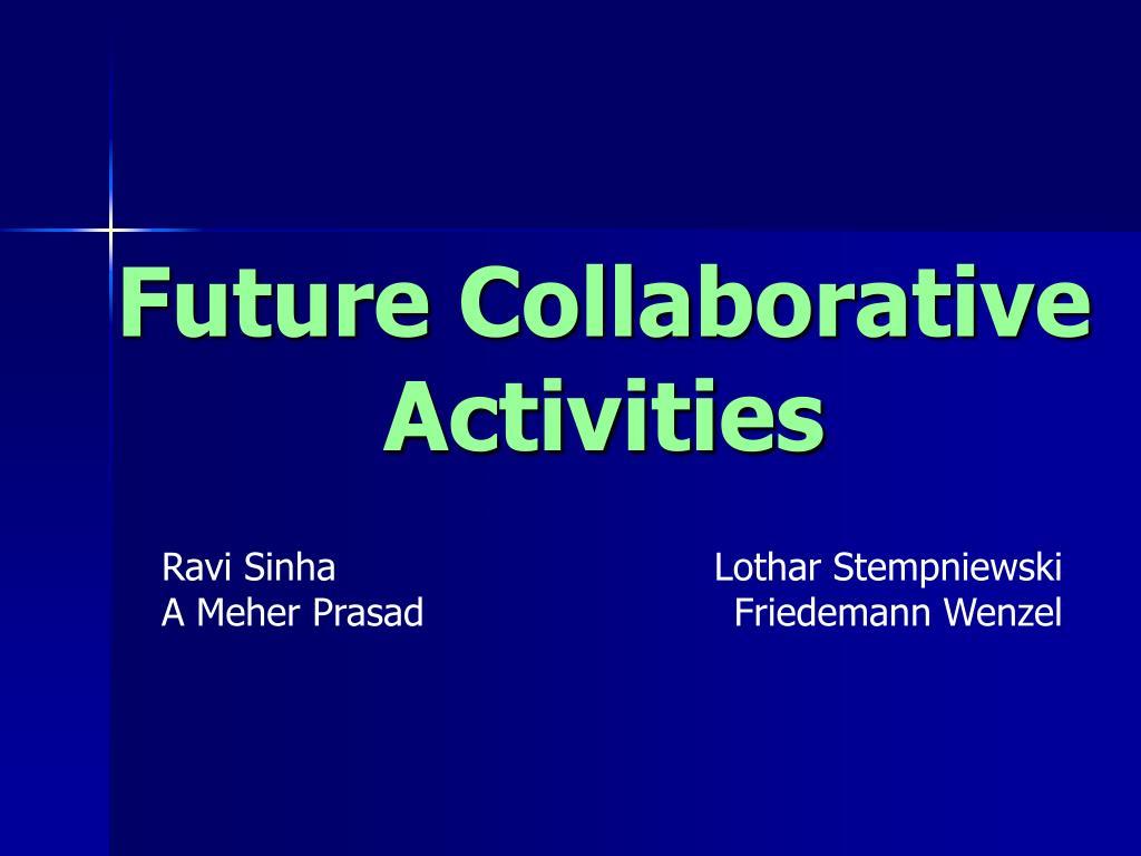 future collaborative activities l.