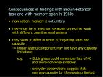 consequences of findings with brown peterson task and with memory span in 1960s