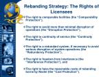 rebanding strategy the rights of licensees