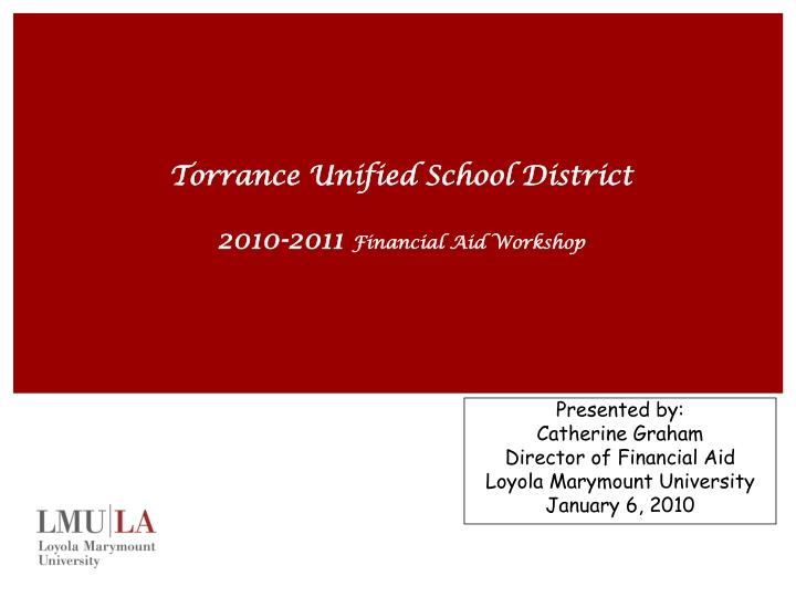 presented by catherine graham director of financial aid loyola marymount university january 6 2010 n.