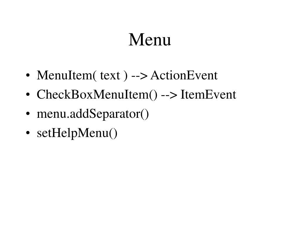 MenuItem( text ) --> ActionEvent