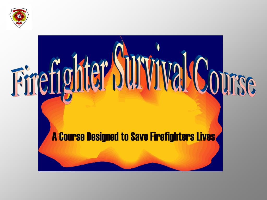 a course designed to save firefighters lives l.