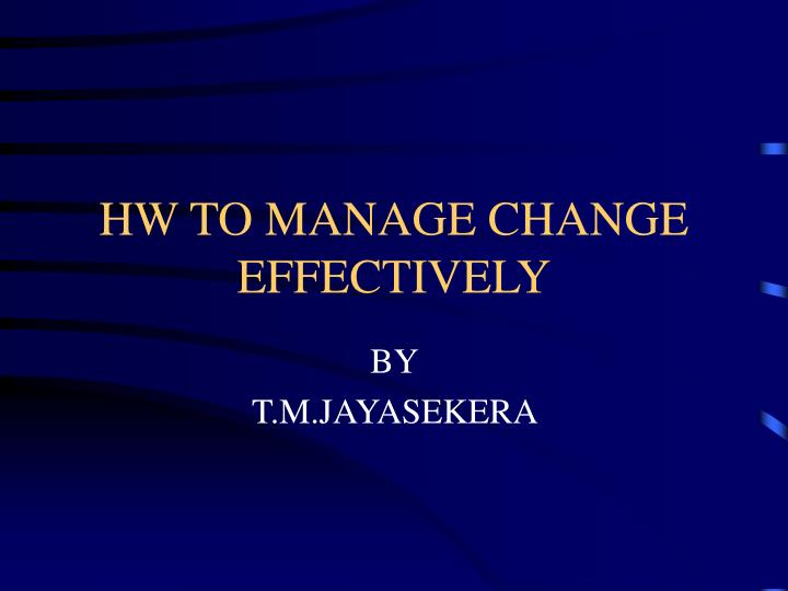 hw to manage change effectively n.