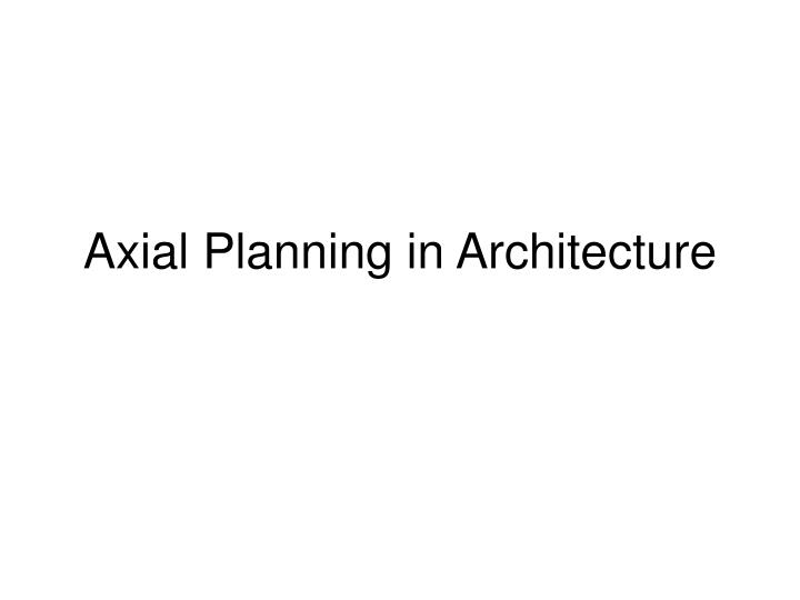 axial planning in architecture n.