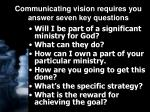 communicating vision requires you answer seven key questions