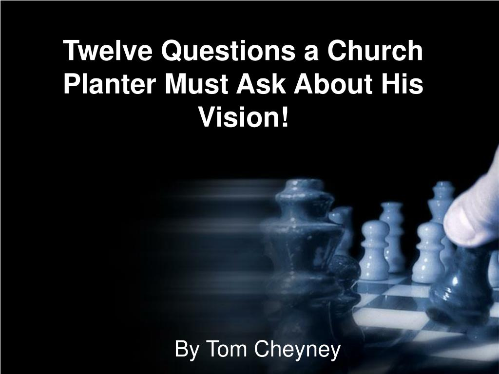 twelve questions a church planter must ask about his vision l.