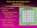 why do engines run properly