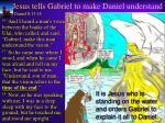 jesus tells gabriel to make daniel understand daniel 8 13 14
