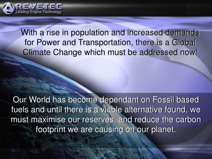 Our World has become dependant on Fossil based fuels and until there is a viable alternative found, ...