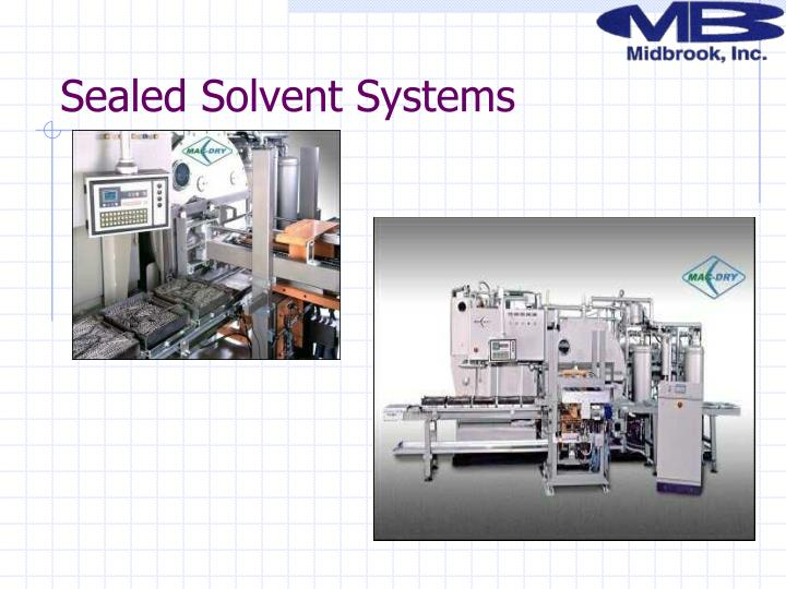 Sealed Solvent Systems