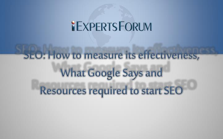 Seo how to measure its effectiveness what google says and resources required to start seo