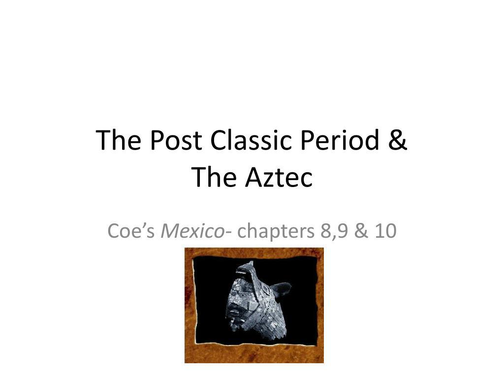the post classic period the aztec l.