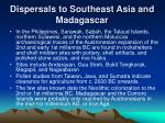 dispersals to southeast asia and madagascar