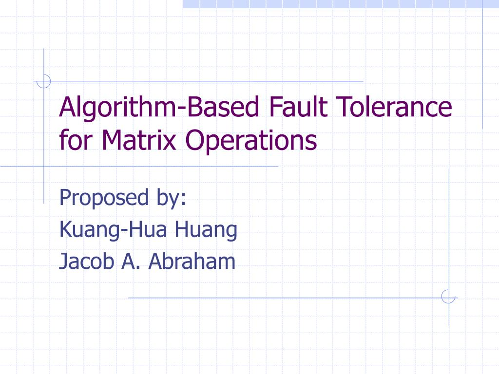 algorithm based fault tolerance for matrix operations l.