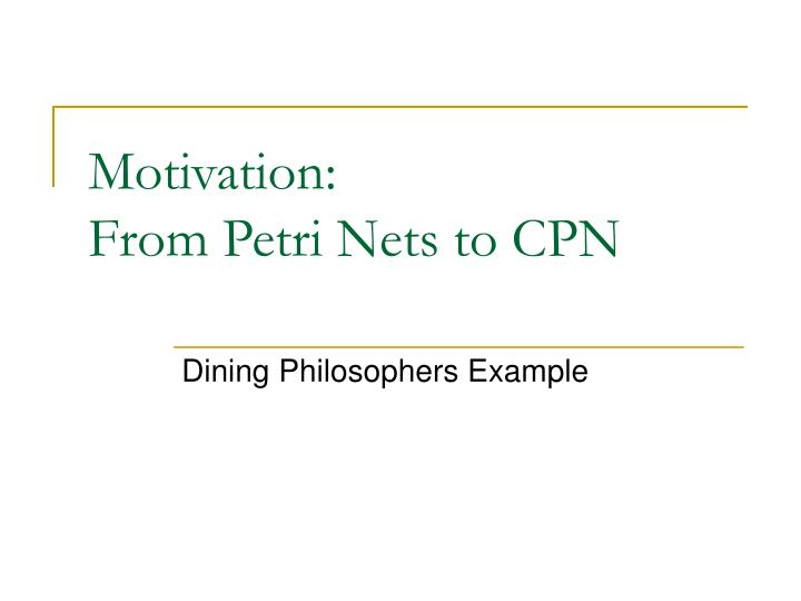Motivation from petri nets to cpn