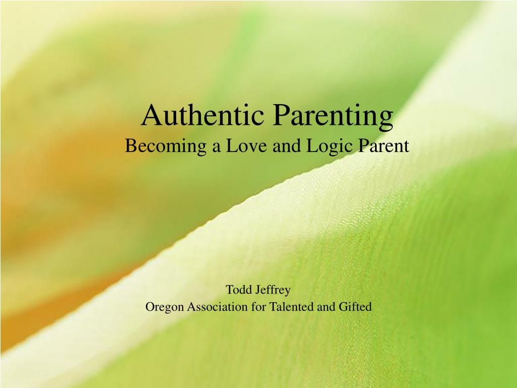 authentic parenting becoming a love and logic parent l.