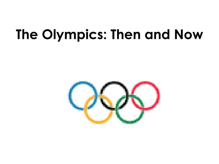 the olympics then and now n.