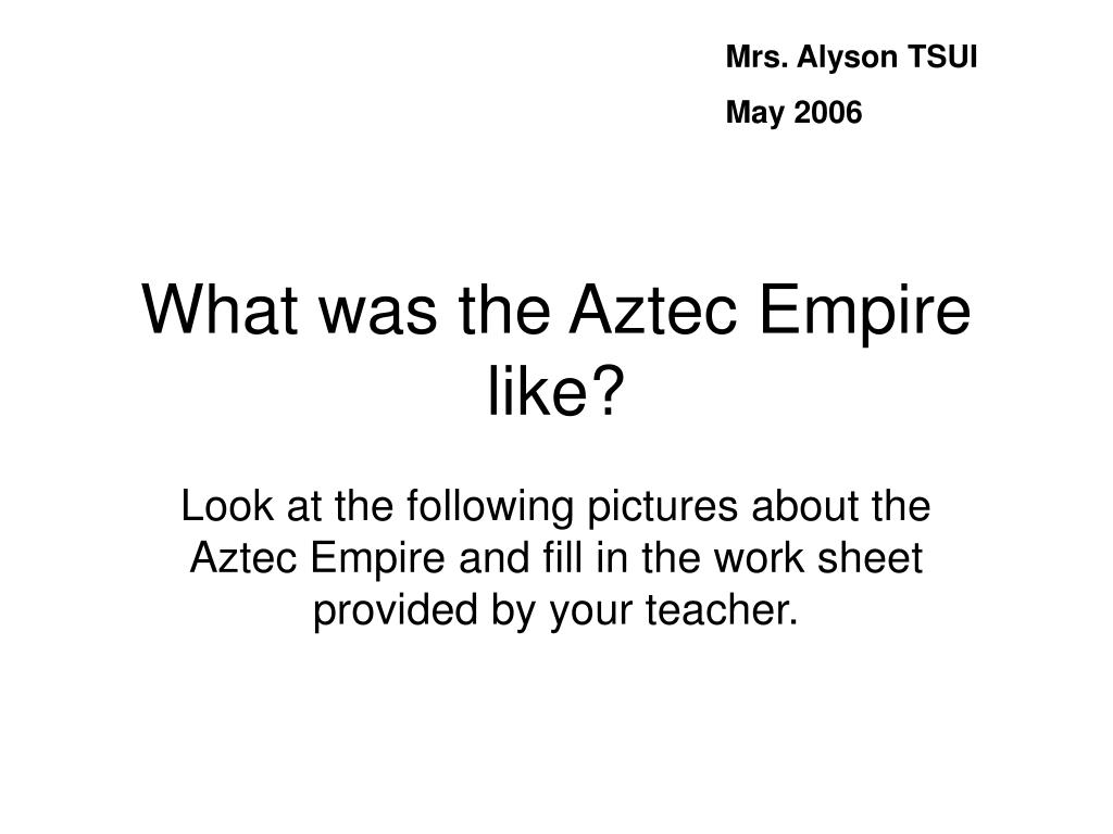 what was the aztec empire like l.