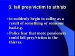 3 fall prey victim to sth sb