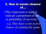 3 one in seven chance of