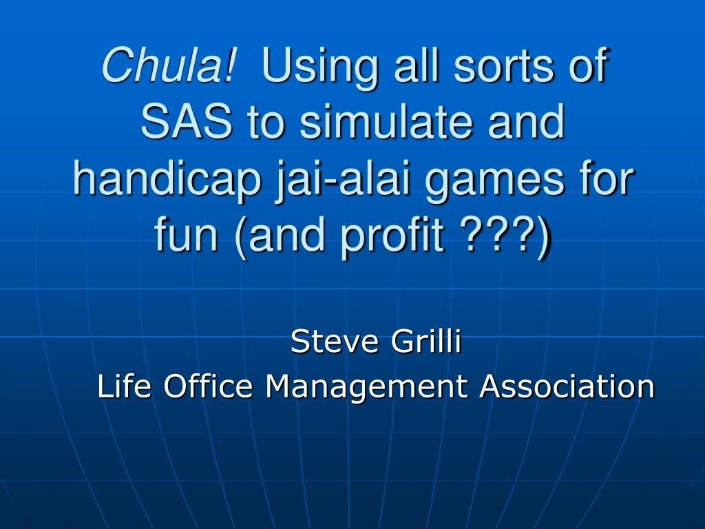 chula using all sorts of sas to simulate and handicap jai alai games for fun and profit l.