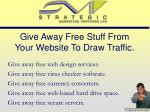 give away free stuff from your website to draw traffic