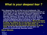 what is your deepest fear