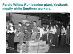 ford s willow run bomber plant ypsilanti mostly white southern workers