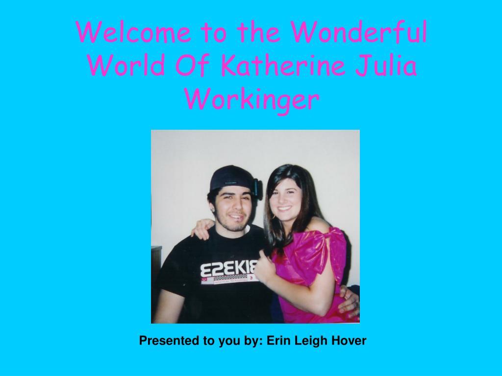 welcome to the wonderful world of katherine julia workinger l.